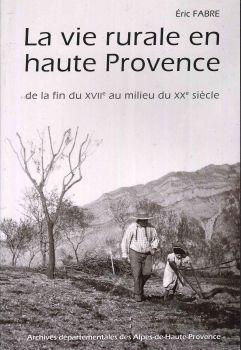 La Vie rurale en haute Provence : de la fin du 17e siècle au milieu du 20e siècle / Eric Fabre | Fabre, Eric